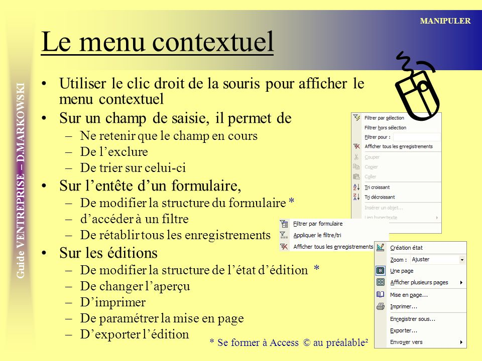 Le menu contextuel MANIPULER. ] Utiliser le clic droit de la souris pour afficher le menu contextuel.
